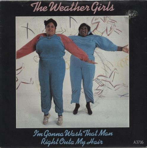 "The Weather Girls I'm Gonna Wash That Man Right Outa My Hair 7"" vinyl single (7 inch record) UK WTH07IM662142"